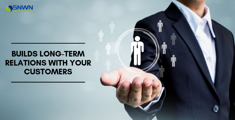 Builds long-term relations with your Customers