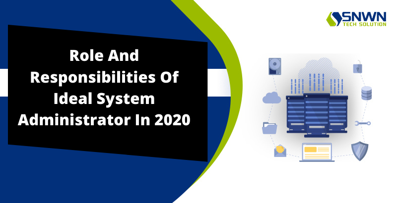 Role And Responsibilities Of Ideal System Administrator In 2020