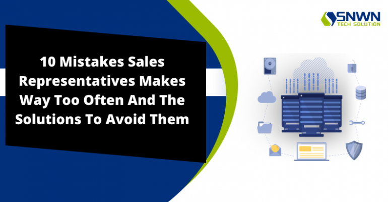 10 Mistakes Sales Representatives Makes Way Too Often And The Solutions To Avoid Them