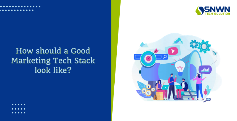 How should a Good Marketing Tech Stack Look Like